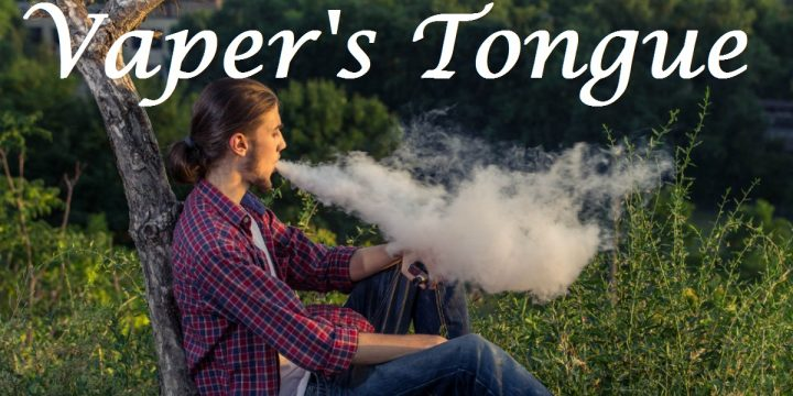 Vaper's Tongue | How To Deal With It